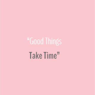 Quote - Good Things Take Time